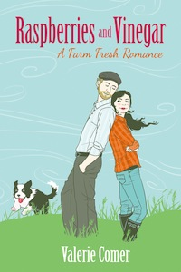 Raspberries and Vinegar, A Farm Fresh Romance, Farm Lit, Valerie Comer, contemporary romance, inspirational romance