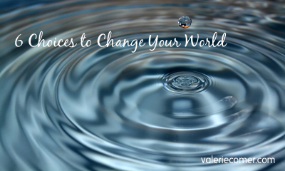 6-choices-to-change-your-world