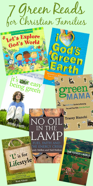 7 Green Reads On Being Green: 7 Green Reads for Christian Families