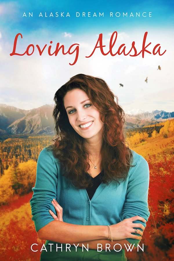 Loving Alaska<br>by Cathryn Brown