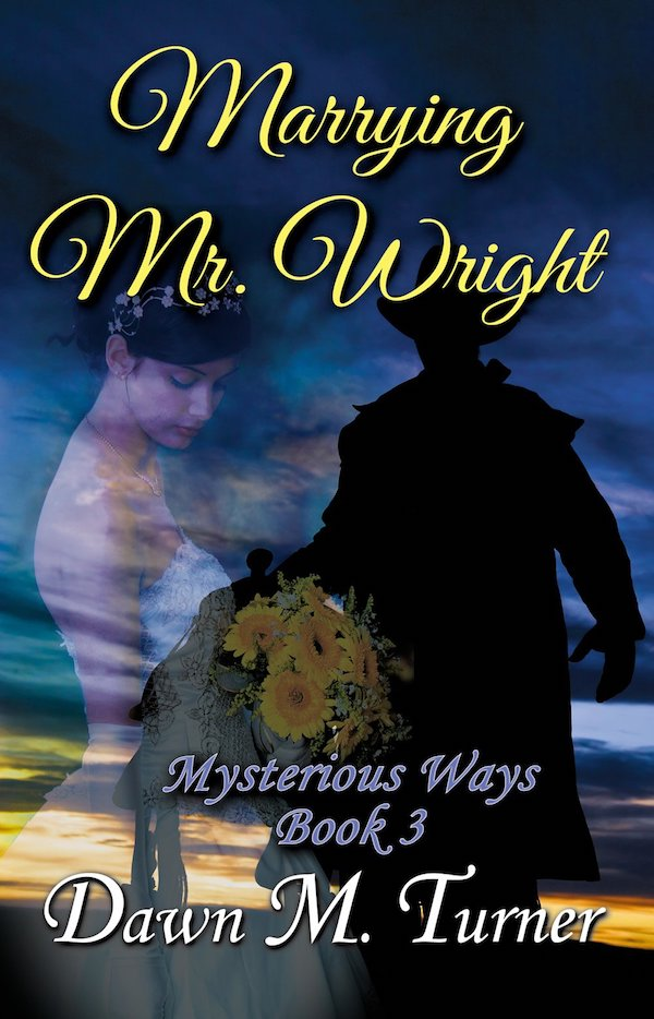 Marrying Mr. Wright<br>by Dawn M Turner
