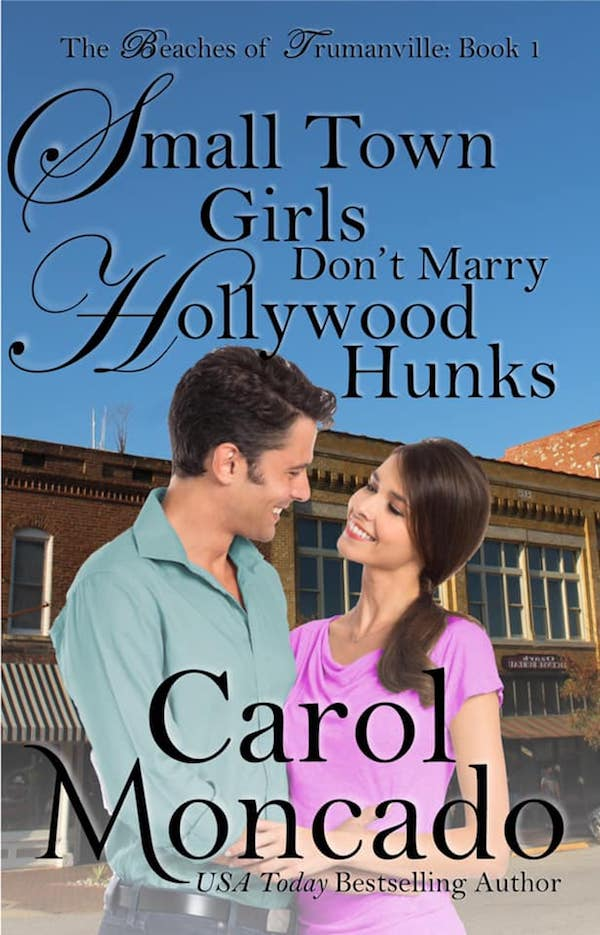 Small Town Girls Don't Marry Hollywood Hunks<br>by Carol Moncado